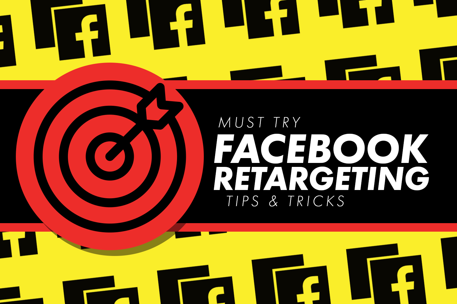 Must Try Facebook Retargeting Tips and Tricks